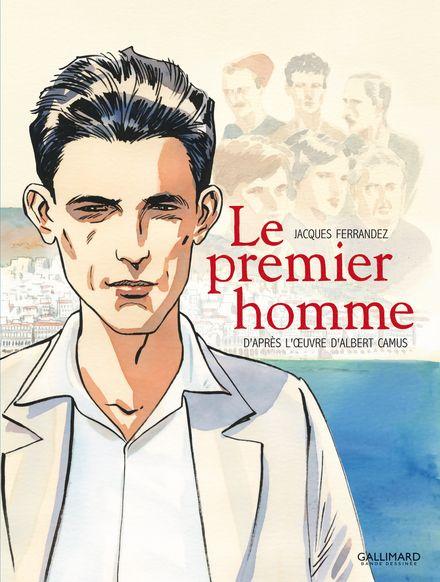 Le Premier Homme - Albert Camus, Jacques Ferrandez