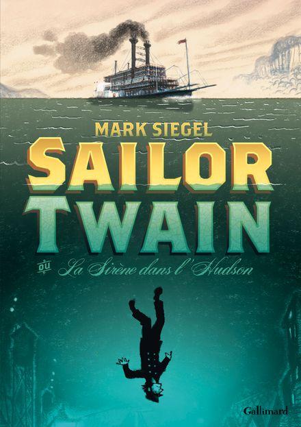 Sailor Twain ou La Sirène dans l'Hudson - Mark Siegel